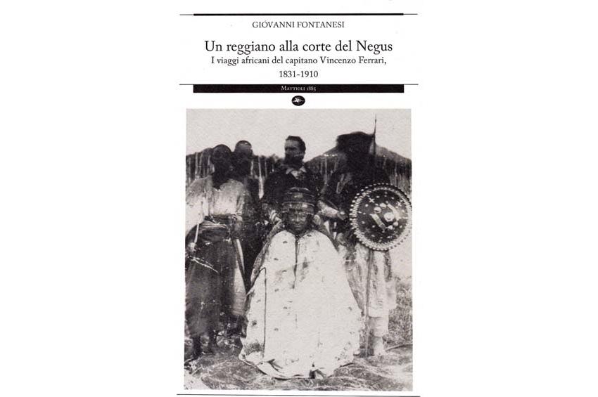 Un reggiano alla corte del Negus: i viaggi africani del capitano Vincenzo Ferrari – di Giovanni Fontanesi